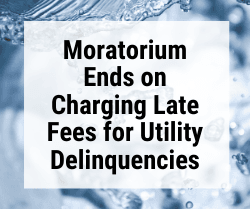 Moratorium Ends on Charging Late Fees for Utility Delinquencies